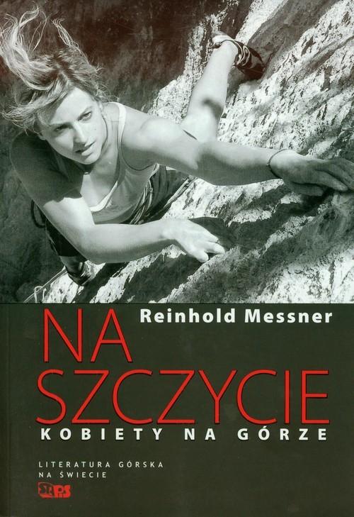 okładka Na szczycie Kobiety na górze, Książka | Messner Reinhold