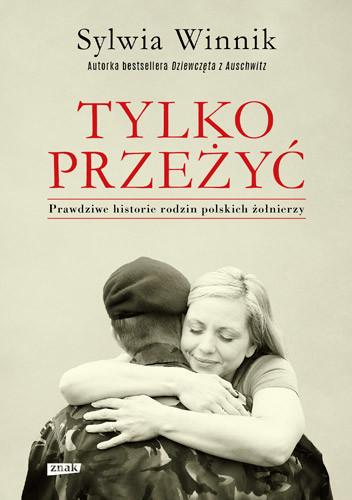 okładka Tylko przeżyć. Prawdziwe historie rodzin polskich żołnierzy, Książka | Winnik Sylwia