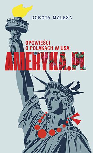 okładka Ameryka.pl Opowieści o Polakach w USA, Książka | Malesa Dorota