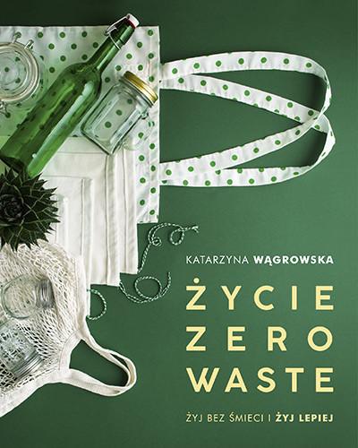 okładka Życie Zero Waste /wyd. 2019/, Książka | Wągrowska Katarzyna