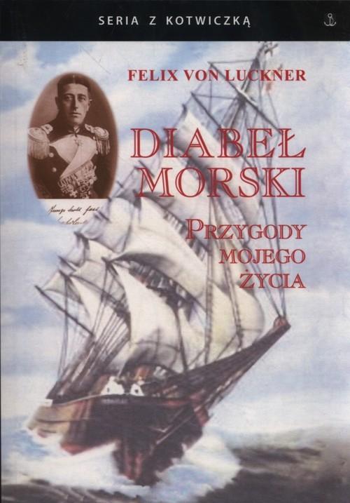 okładka Diabeł morski Przygody mojego życiaksiążka |  | Luckner Felix von