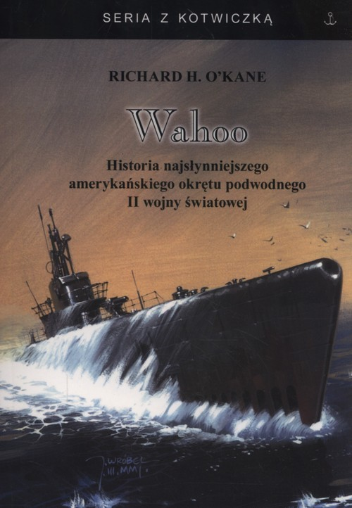 okładka Wahoo Historia najsłynniejszego amerykańskiego okrętu podwodnego II wojny światowej, Książka | Richard H. O'Kane