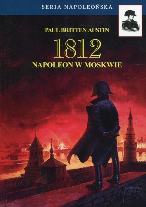 okładka 1812 Tom 2 Napoleon w Moskwie, Książka   Austin Paul Britten