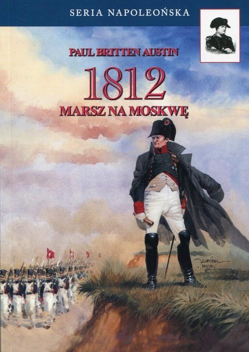 okładka 1812 Tom 1 Marsz na Moskwę, Książka   Austin Paul Britten