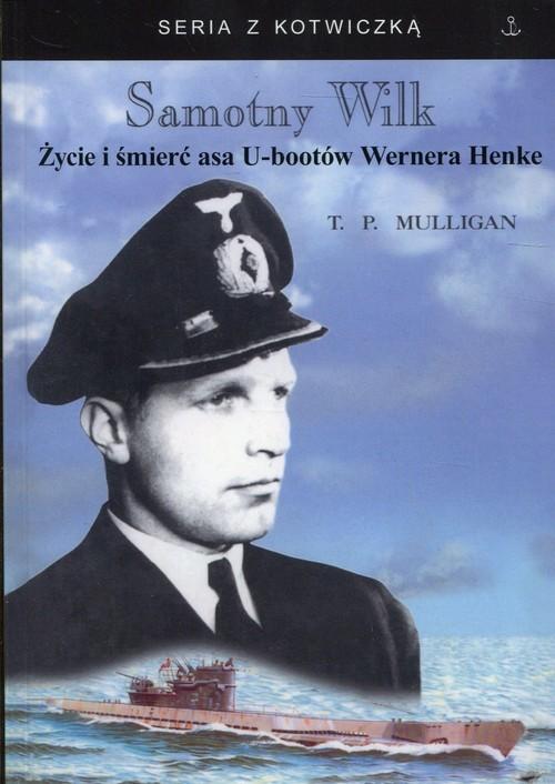 okładka Samotny Wilk Życie i śmierć asa U-bootów Wernera Henke, Książka   Timoty P. Mulligan
