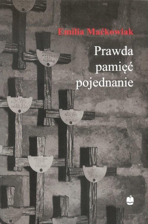 okładka Prawda pamięć i pojednanie Gdańska Rodzina Katyńska (1988-2011), Książka | Maćkowiak Emilia
