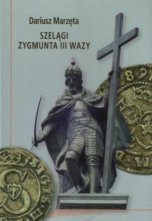 okładka Szelągi Zygmunta III Wazy, Książka | Marzęta Dariusz