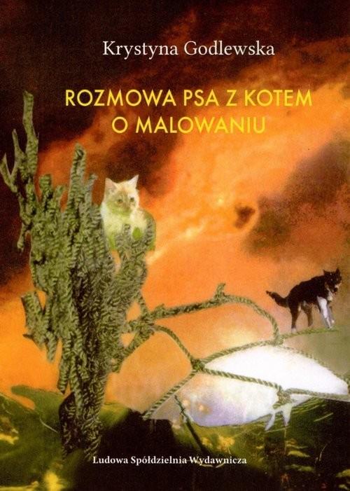 okładka Rozmowa psa z kotem o malowaniu, Książka   Godlewska Krystyna