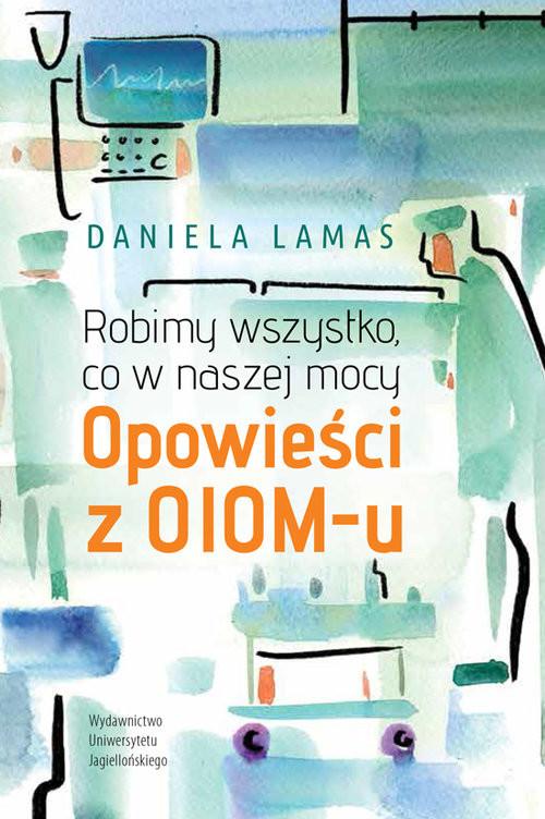 okładka Robimy wszystko, co w naszej mocy Opowieści z OIOM-u, Książka   Lamas Daniela