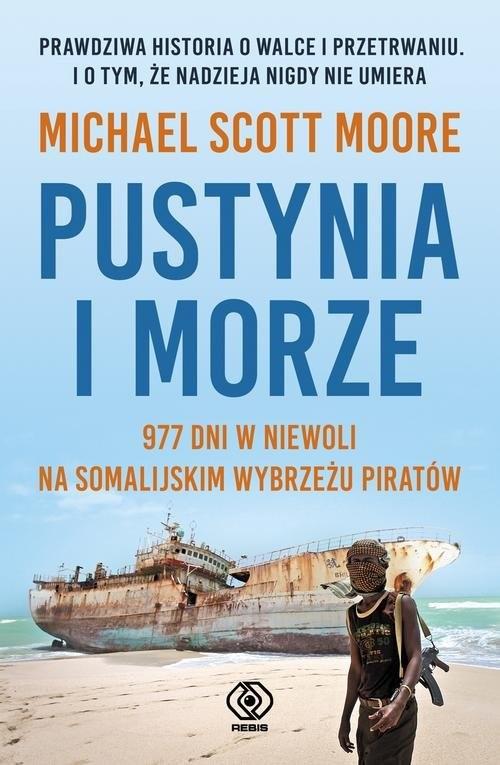 okładka Pustynia i morze 977 dni w niewoli na somalijskim wybrzeżu piratów, Książka | Michael Scott Moore
