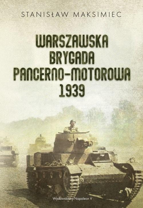 okładka Warszawska Brygada Pancerno-Motorowa 1939, Książka | Maksimiec Stanisław