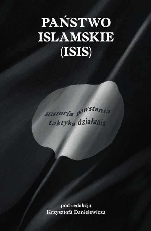 okładka Państwo Islamskie (ISIS) Historia powstania i taktyka działania., Książka |