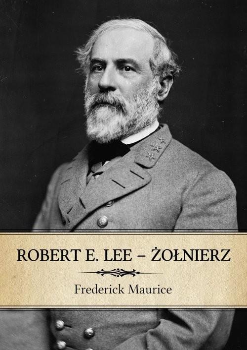 okładka Robert E. Lee - Żołnierzksiążka      Maurice Frederick