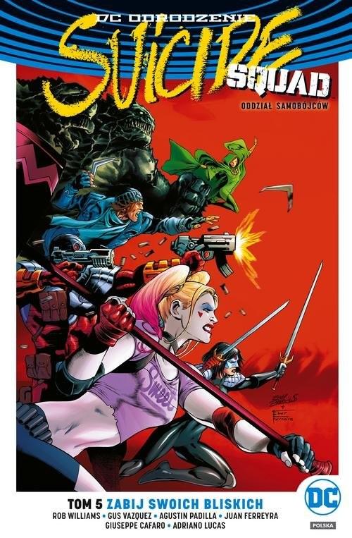 okładka Suicide Squad Tom 5 Zabij swoich bliskich, Książka   Williams Rob