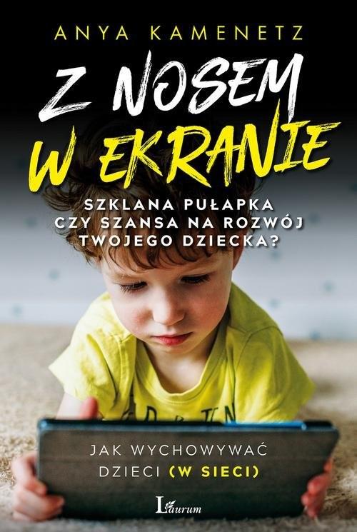 okładka Z nosem w ekranie Szklana pułapka czy szansa na rozwój twojego dziecka?, Książka | Kamenetz Anya