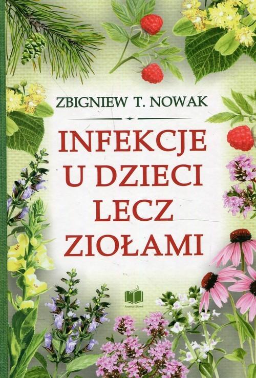 okładka Infekcje u dzieci lecz ziołami, Książka | Zbigniew T. Nowak