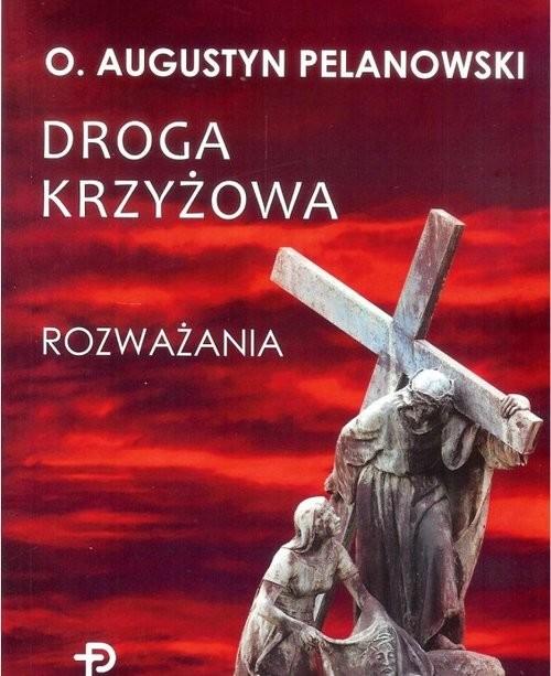 okładka Droga krzyżowa Rozważania, Książka | Pelanowski Augustyn