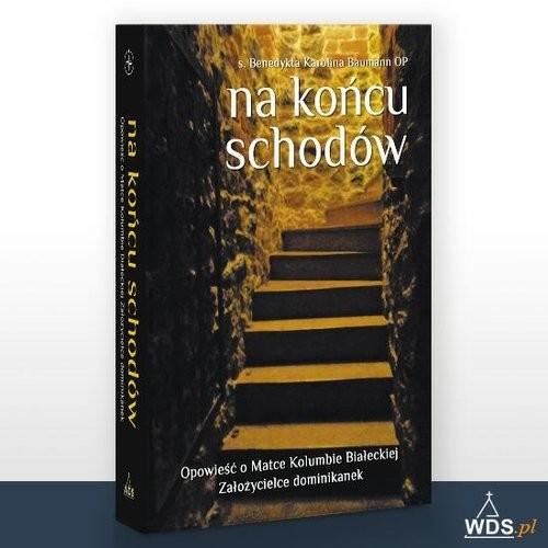 okładka Na końcu schodów Opowieść o Matce Kolumbie Białeckiej, Książka | s. Benedykta Karolina Baumann