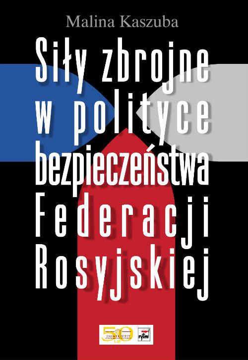 okładka Siły zbrojne w polityce bezpieczeństwa Federacji Rosyjskiej, Książka | Kaszuba Malina