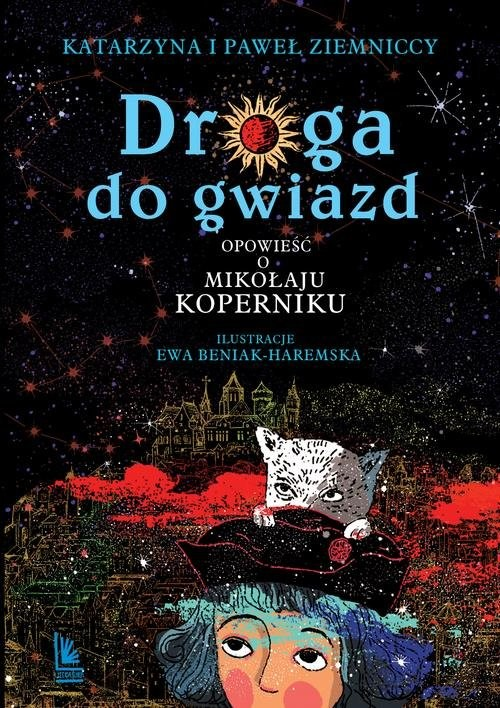 okładka Droga do gwiazd Opowieść o Mikołaju Kopernikuksiążka |  | Katarzyna Ziemnicka, Paweł Ziemnicki