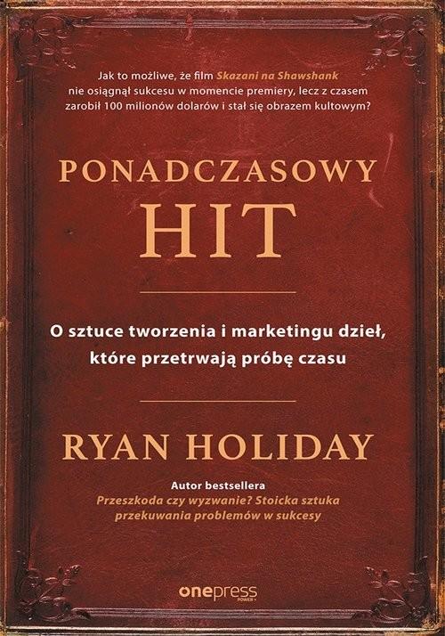 okładka Ponadczasowy hit O sztuce tworzenia i marketingu dzieł, które przetrwają próbę czasu, Książka | Holiday Ryan