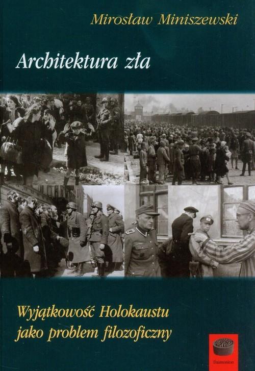 okładka Architektura zła Wyjątkowość Holokaustu jako problem filozoficzny, Książka | Miniszewski Mirosław