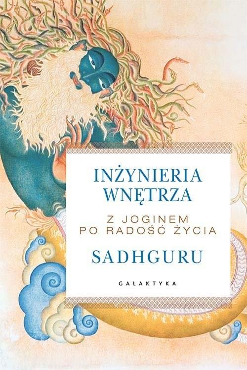 okładka Inżynieria wnętrza Z joginem po radość życia, Książka | Jaggi Vasudev Sadhguru