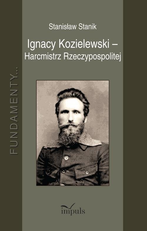 okładka Ignacy Kozielewski - Harcmistrz Rzeczypospolitej, Książka | Stanik Stanisław