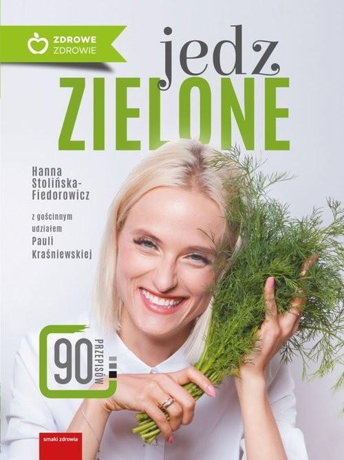 okładka Jedz zielone, Książka | Hanna Stolińska-Fiedorowicz, Paul Kraśniewska