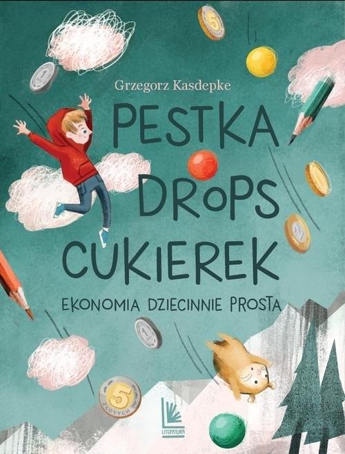 okładka Pestka, drops, cukierek Ekonomia dziecinnie prosta, Książka | Grzegorz Kasdepke