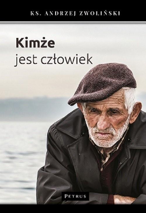 okładka Kimże jest człowiek, Książka | Andrzej Zwoliński
