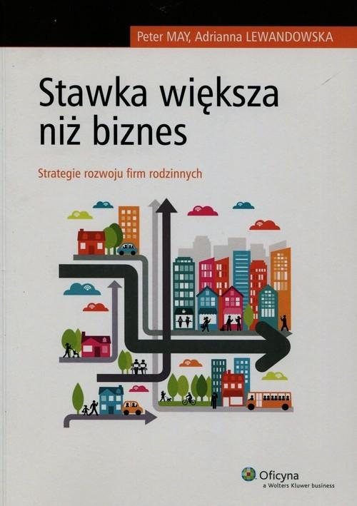 okładka Stawka większa niż biznes Strategie rozwoju firm rodzinnych, Książka | Adrianna Lewandowska, Peter May