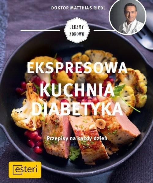 okładka Ekspresowa kuchnia diabetyka Przepisy na każdy dzień, Książka | Riedl Matthias
