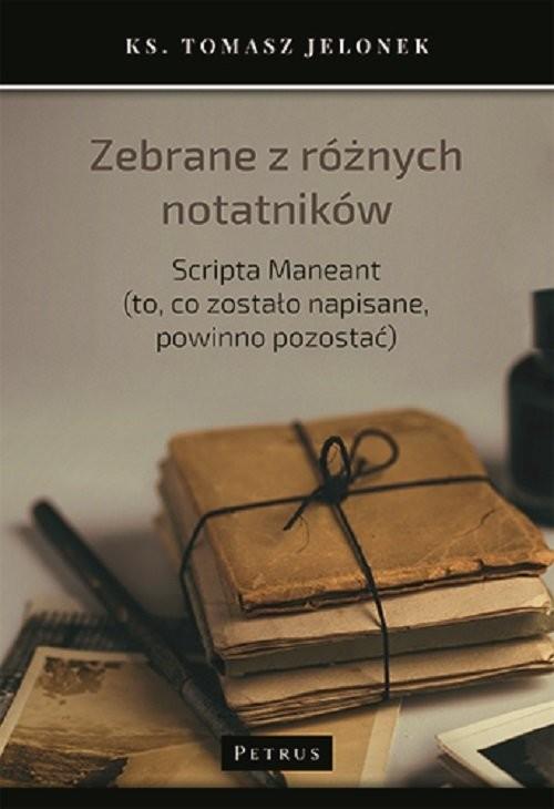 okładka Zebrane z różnych notatników. Scripta Maneant (to, co zostało napisane, powinno pozostać), Książka | Jelonek Tomasz