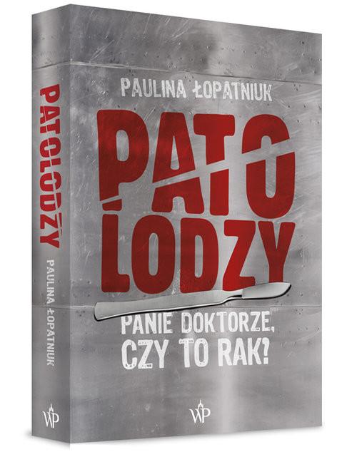 okładka Patolodzy Panie doktorze, czy to rak?, Książka | Łopatniuk Paulina