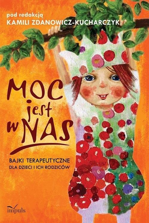 okładka Moc jest w nas Bajki terapeutyczne dla dzieci i ich rodziców, Książka | Zdanowicz-Kucharczyk Kamil