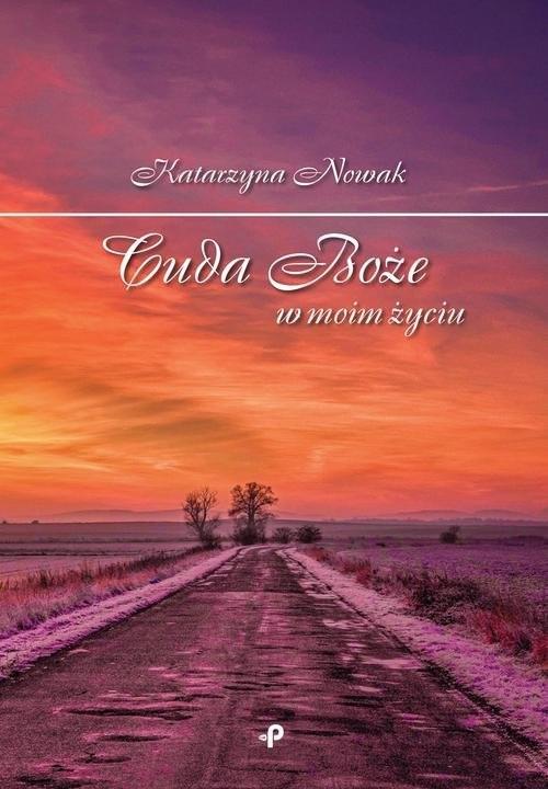 okładka Cuda Boże w moim życiu, Książka | Nowak Katarzyna