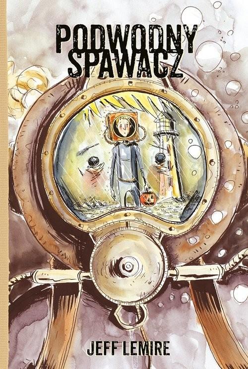 okładka Podwodny spawacz, Książka   Lemire Jeff