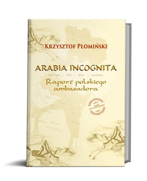 okładka Arabia Incognita Raport polskiego ambasadora., Książka | Płomiński K.