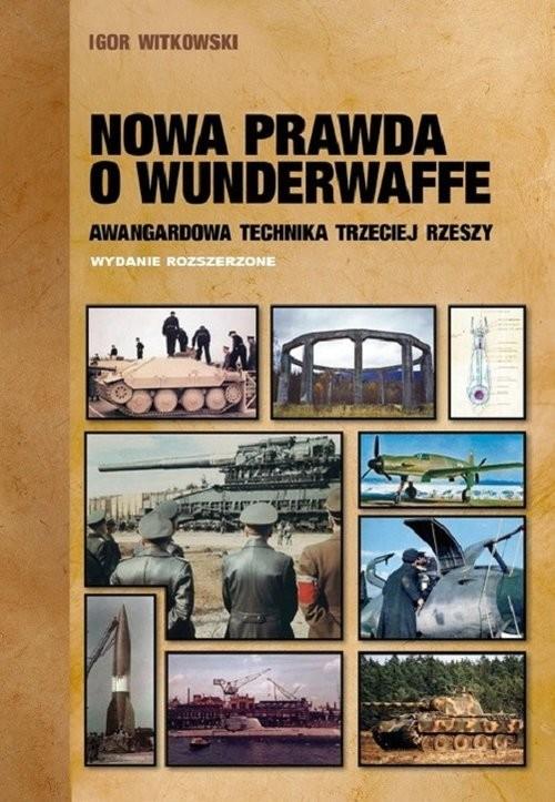 okładka Nowa prawda o Wunderwaffe Awangardowa technika Trzeciej Rzeszy, Książka | Witkowski Igor