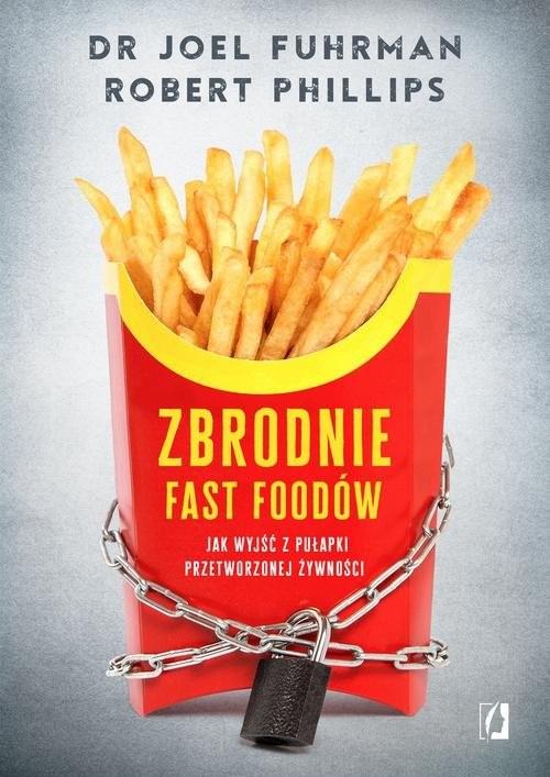 okładka Zbrodnie fast foodów, Książka | Joel Fuhrman, Robert B. Phillips