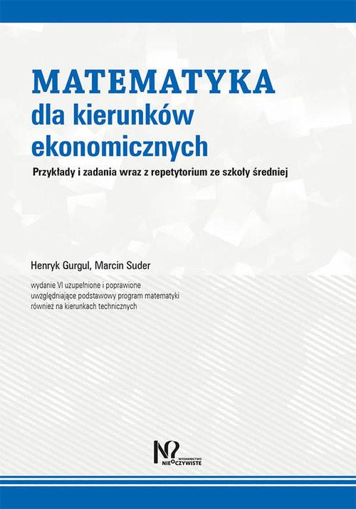 okładka Matematyka dla kierunków ekonomicznych Przykłady i zadania wraz z repetytorium ze szkoły średniej, Książka   Henryk Gurgul, Marcin Suder