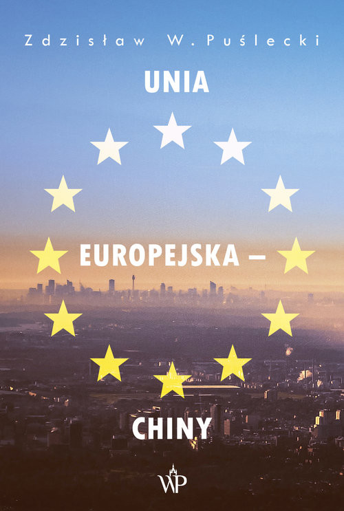 okładka Unia Europejska - Chiny Nowe zjawiska w stosunkach handlowo-ekonomicznych, Książka | Zdzisław W. Puślecki