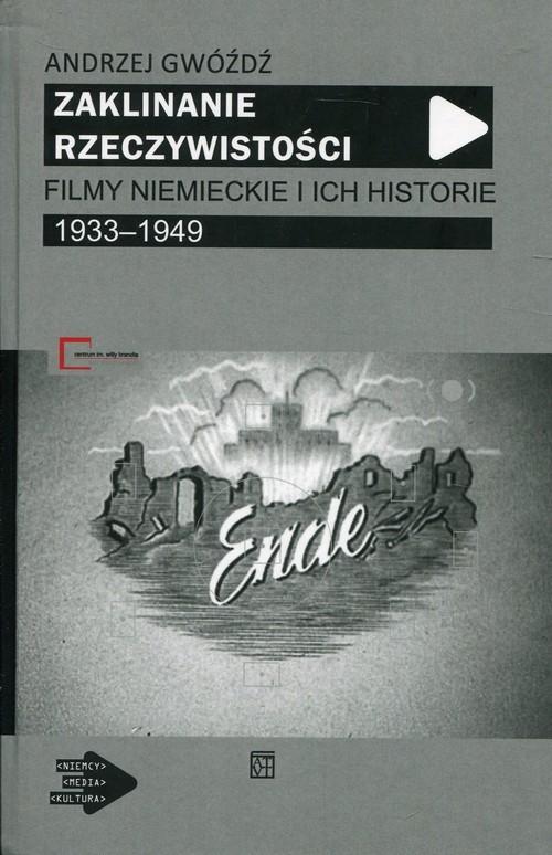 okładka Zaklinanie rzeczywistości Filmy niemieckie i ich historie 1933-1949, Książka | Gwóźdź Andrzej