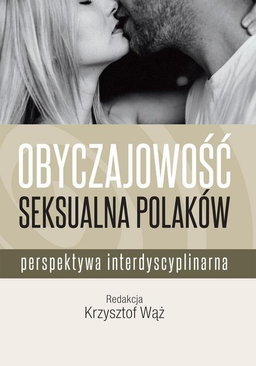 okładka Obyczajowość seksualna Polaków Perspektywa interdyscyplinarna, Książka | Wąż Krzysztof