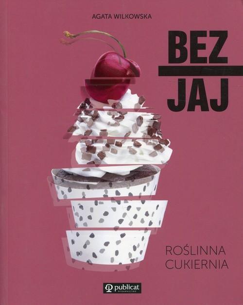 okładka Bez jaj Roślinna cukiernia, Książka   Wilkowska Agata