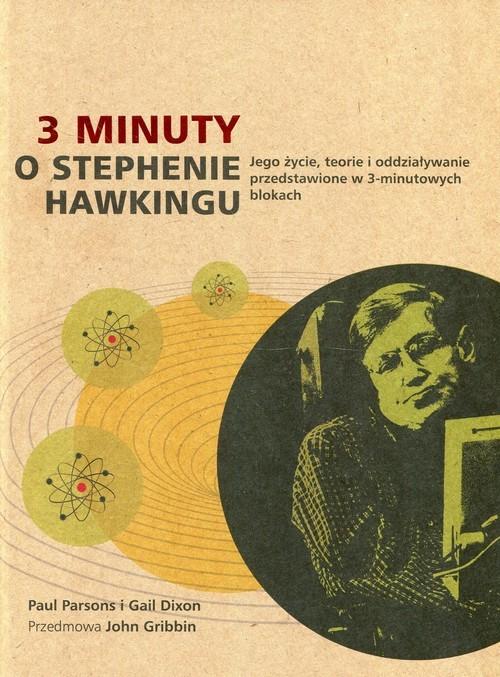 okładka 3 minuty o Stephenie Hawkingu Jego życie, teorie i oddziaływanie przedstawione w 3-minutowych blokach, Książka   Paul Parsons, Gail Dixon