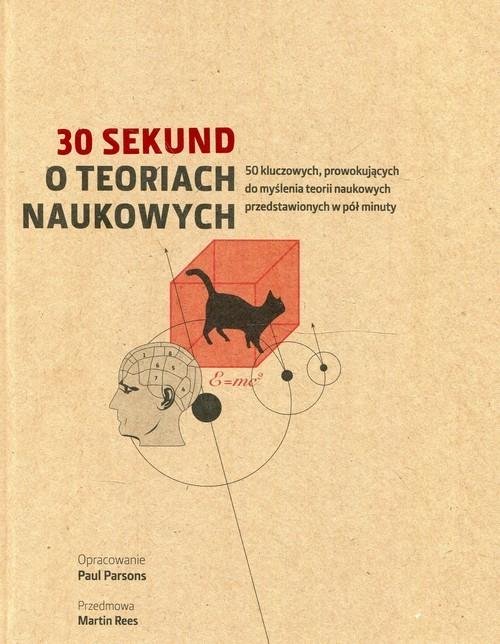 okładka 30 sekund O teoriach naukowych 50 kluczowych, prowokujących do myślenia teorii naukowych przedstawionych w pół minuty, Książka | Parsons Paul