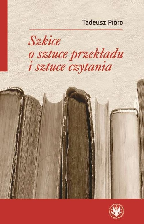 okładka Szkice o sztuce przekładu i sztuce czytaniaksiążka |  | Pióro Tadeusz
