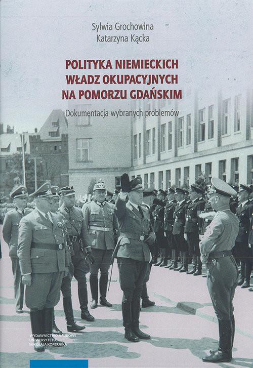 okładka Polityka niemieckich władz okupacyjnych na Pomorzu Gdańskimksiążka      Sylwia Grochowina, Katarzyna Kącka
